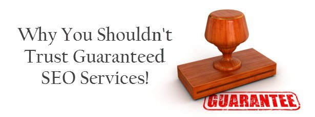 guarantee Why You Shouldn't Trust Guaranteed SEO Services