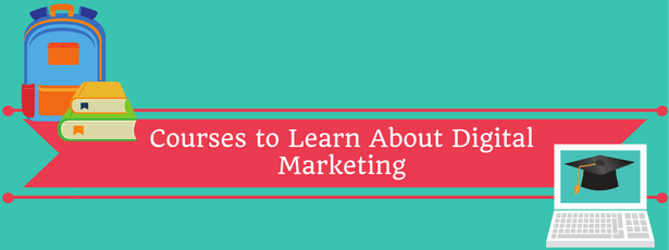 Courses to Learn About Digital Marketing